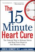15 Minute Heart Cure: The Natural Way To Release Stress And Heal Your Heart In Just Minutes A Day