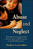 Abuse And Neglect: The Educator's Guide To The Identification And Prevention Of Child Maltreatment